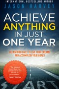 Achieve Anything In Just One Year : Jason Harvey