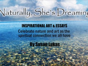 Naturally, She's Dreaming, Inspirational Art & Essays : Susan Lukas