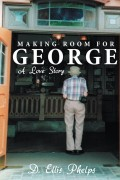 Making Room for George : D Ellis Phelps