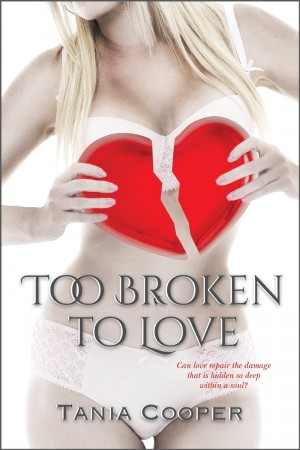 Too Broken To Love : Tania Cooper