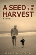 Greg M. Dodd : A Seed for the Harvest