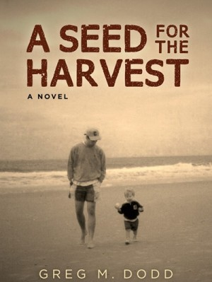 A Seed for the Harvest : Greg M. Dodd