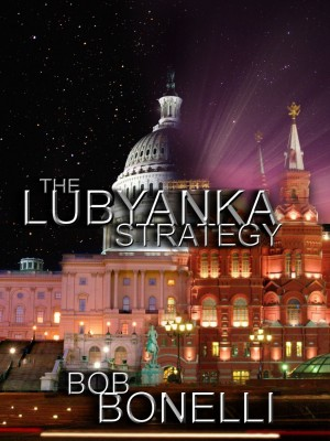 The Lubyanka Strategy : Bob Bonelli