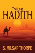 The Lost Hadith : S. Milsap Thorpe