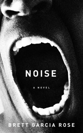 Noise : Brett Garcia Rose