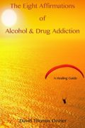 The Eight Affirmations of Alcohol & Drug Addiction : David Thomas Dozier