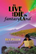TO LIVE AND DIE IN fantasyLAnd : Ben Peller