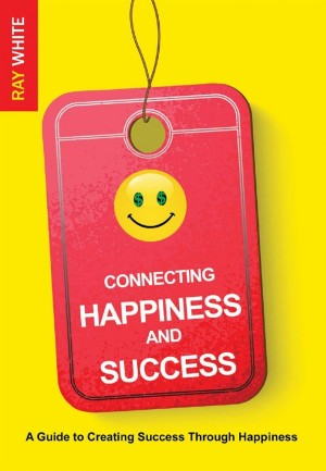 Connecting Happiness and Success : Ray White