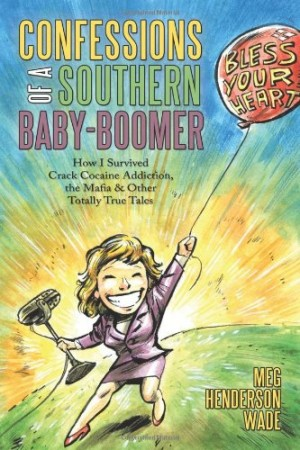 Confessions of a Southern Baby-Boomer : Meg Henderson Wade