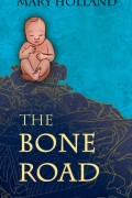The Bone Road : Mary Holland