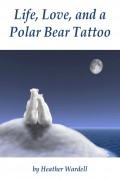 Life, Love, and a Polar Bear Tattoo : Heather Wardell