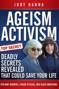Judy Hanna : Ageism Activism – Deadly Secrets Revealed That Could Save Your Life