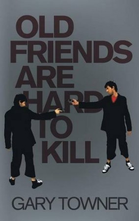 Gary Towner : Old Friends Are Hard To Kill