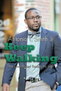 Keep Walking : Antonio T Smith Jr