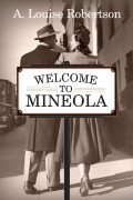 Welcome To Mineola : A. Louise Robertson