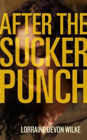 After The Sucker Punch : Lorraine Devon Wilke