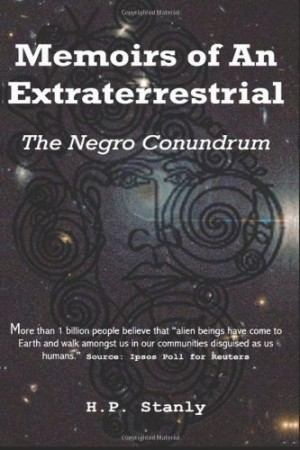 Memoirs Of An Extraterrestrial – The Negro Conundrum : H. P. Stanly