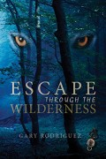 Gary Rodriguez : Escape Through The Wilderness