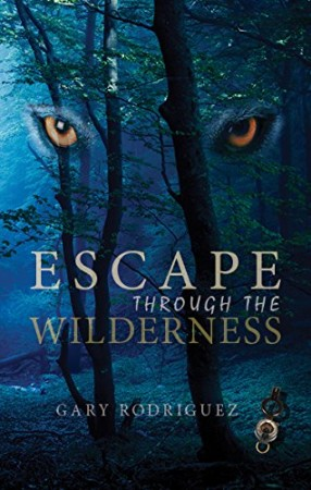 Escape Through The Wilderness : Gary Rodriguez