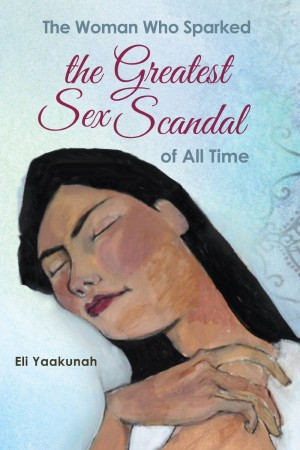 The Woman Who Sparked the Greatest Sex Scandal of All Time : Eli Yaakunah