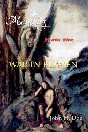 Memoirs From The War In Heaven : John H. Doe