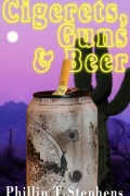 Cigerets, Guns & Beer : Phillip T. Stephens