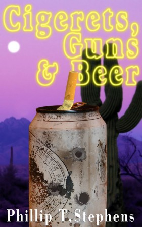 Cigerets, Guns & Beer : Phillip T. Stephens