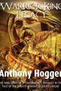 Warrior King Legacy : Anthony Hogger