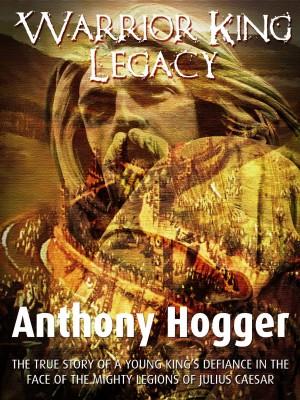 Warrior King Legacy : Anthony Hogger