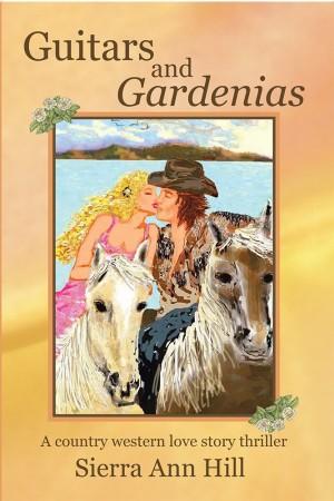 Guitars and Gardenias : Sierra Ann Hill