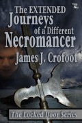 The Extended Journeys of a Different Necromancer : James J. Crofoot