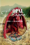 James A Calderwood : The Opal Dragon