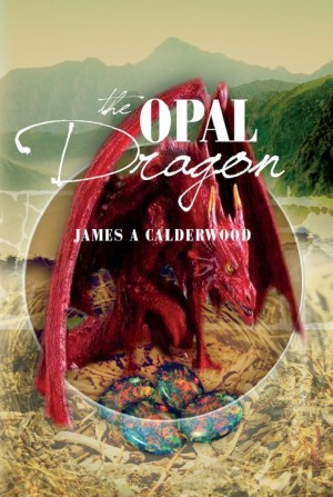 The Opal Dragon : James A Calderwood