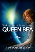The Intergalactic Adventures of Queen Bea : Jeanne Gransee Barker