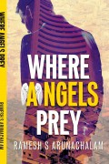 Where Angels Prey : Ramesh S Arunachalam