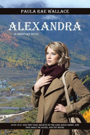 Alexandra: A Christian Novel : Paula Rae Wallace