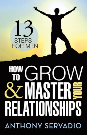 How to Grow and Master Your Relationships : Anthony Servadio