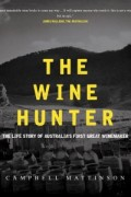 The Wine Hunter : Campbell Mattinson
