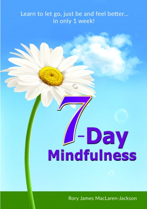 7-Day Mindfulness : Rory James MacLaren-Jackson
