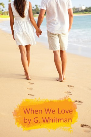 When We Love : G. Whitman