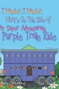 "I Wonder, I Wonder, What's On This Side of My ""Super"" Adventurous Purple Train Ride : Valerie Christopher"