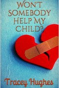 Won't Somebody Help My Child? : Tracey Hughes