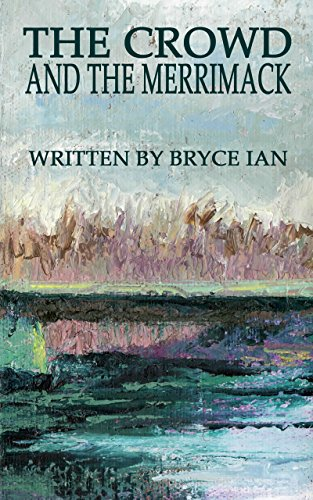 The Crowd and the Merrimack : Bryce Ian