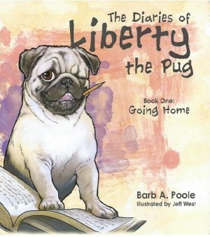 The Diaries of Liberty the Pug : Barb A Poole