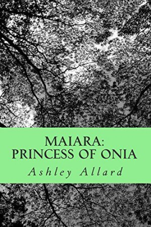 Maiara : Princess of Onia : Ashley Allard