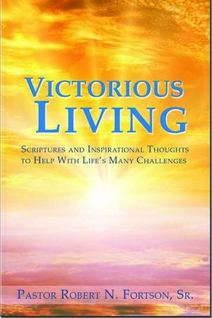 Victorious Living : Pastor Robert N. Fortson Sr