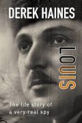 Louis: The Life of a Real Spy : Derek Haines
