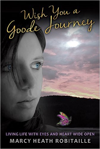Wish You A Goode Journey : Marcy Heath Robitaille