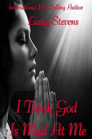 I Think God Is Mad At Me : Lizzy Stevens