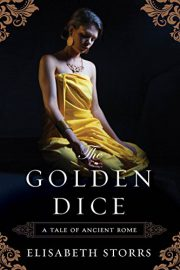The Golden Dice: A Tale of Ancient Rome : Elisabeth Storrs